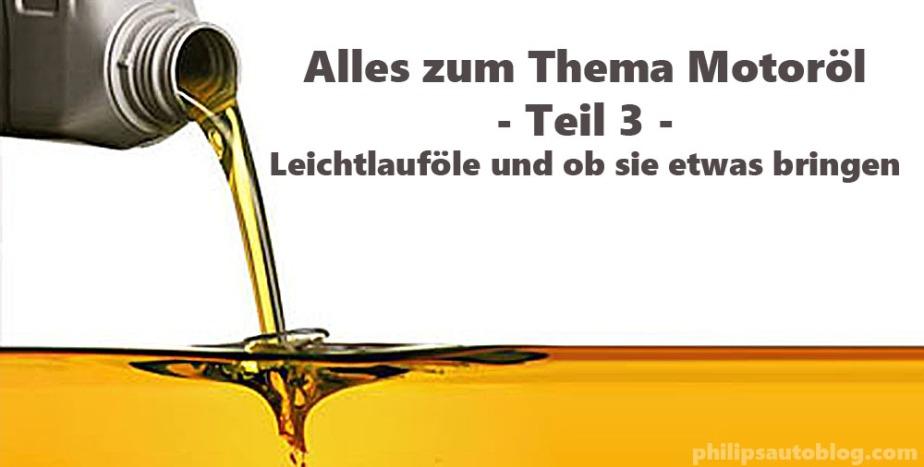 Alles zum Thema Motoröl – Teil 3 –  Leichtlauföle und ob sie etwasbringen